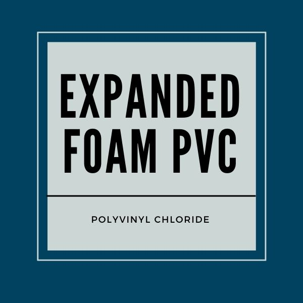 Expanded Foam PVC (Polyvinyl Chloride)